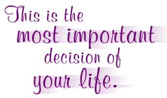 The most important decision of your life.