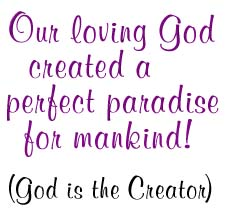 Our loving God created a perfect paradise for mankind!