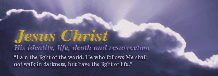 Jesus Christ: His identity, life, death and resurrection — I am the light of the world…