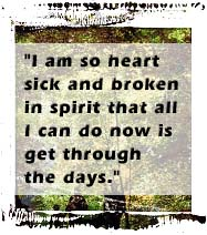 I am so heart sick and broken in spirit that all I can do now is get through the days.