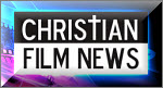 The latest in Christian Film News