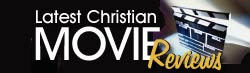 Latest Christian Movie Reviews ©
