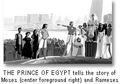 The Prince of Egypt tells the story of Moses and Ramses
