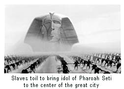 Slaves toil to bring idol of Pharoah Seti to the center of the great city