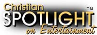 Click here for Christian Spotlight on Entertainment